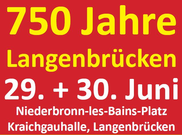 750 Jahre Langenbrücken 29. + 30. Juni Niederbronn-les-Bains-Platz Kraichgauhalle, Langenbrücken