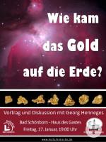 Wie kam das Gold auf die Erde? Vortrag und Diskussion mit Georg Henneges